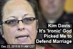 Kim Davis: It's 'Ironic' God Picked Me to Defend Marriage
