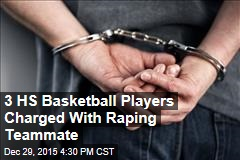 3 HS Basketball Players Charged With Raping Teammate
