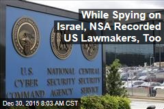 While Spying on Israel, NSA Recorded US Lawmakers, Too