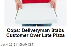 Cops: Deliveryman Stabs Customer Over Late Pizza