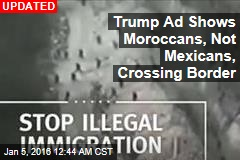 Trump Ad Shows Moroccans, Not Mexicans, Crossing Border