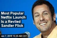 Most Popular Netflix Launch Is a Reviled Sandler Flick