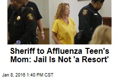 Sheriff to Affluenza Teen's Mom: Jail Is Not 'a Resort'