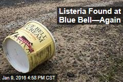 Listeria Found at Blue Bell—Again