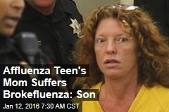 Affluenza Teen's Mom Suffers Brokefluenza: Son