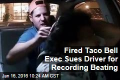 Fired Taco Bell Exec Sues Driver for Recording Beating
