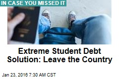 Extreme Student Debt Solution: Leave the Country