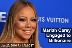 Mariah Carey Engaged to Billionaire