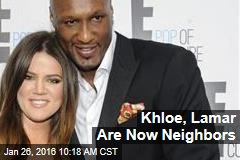 Khloe, Lamar Are Now Neighbors