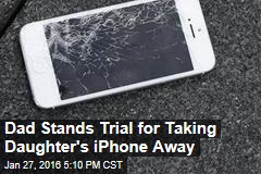 Dad on Trial for Taking Daughter's iPhone Away Found Not Guilty