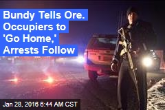 Bundy Tells Ore. Occupiers to 'Go Home,' Arrests Follow