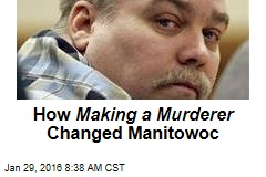 How Making a Murderer Changed Manitowoc