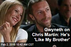 Gwyneth on Chris Martin: He's 'Like My Brother'
