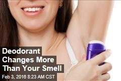 Deodorant Changes More Than Your Smell