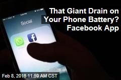 That Giant Drain on Your Phone Battery? Facebook App