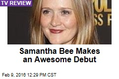 Samantha Bee Makes an Awesome Debut