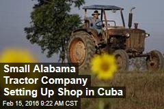 Small Alabama Tractor Company Setting Up Shop in Cuba