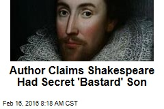 Author Claims Shakespeare Had Secret 'Bastard' Son