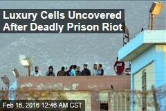 Luxury Cells Uncovered After Deadly Prison Riot