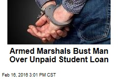 Armed Marshals Bust Man Over Unpaid Student Loan