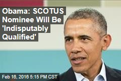 Obama Says His Nominee for SCOTUS Will Be 'Indisputably Qualified'