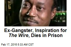 Ex-Gangster, Inspiration for The Wire , Dies in Prison