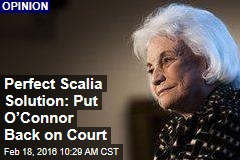 Perfect Scalia Solution: Put O'Connor Back on Court