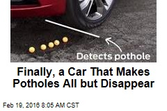 Finally, a Car That Makes Potholes All but Disappear