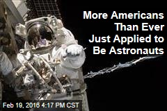 More Americans Than Ever Just Applied to Be Astronauts