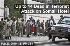 Up to 14 Dead in Terrorist Attack on Somali Hotel