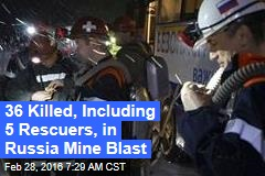 36 Killed, Including 5 Rescuers, in Russia Mine Blast