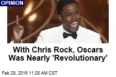 With Chris Rock, Oscars Is Nearly 'Revolutionary'