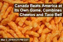 Canada Beats America at Its Own Game, Combines Cheetos and Taco Bell