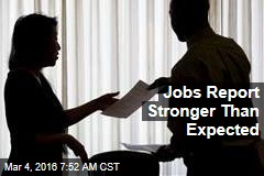 Jobs Report Stronger Than Expected