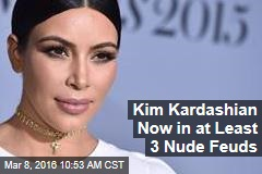 Kim Kardashian Now in at Least 3 Nude Feuds