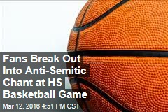 Fans Break Out Into Anti-Semitic Chant at HS Basketball Game