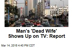 Man's 'Dead Wife' Shows Up on TV: Report