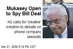 Mukasey Open to Spy Bill Deal