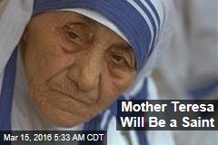 Mother Teresa Will Be a Saint