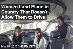 Women Land Plane in Country That Doesn't Allow Them to Drive
