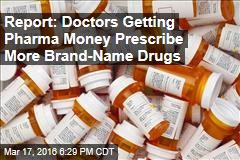 Report: Doctors Getting Pharma Money Prescribe More Brand-Name Drugs