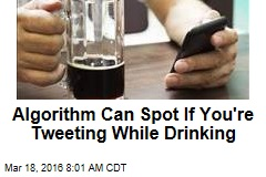 Algorithm Can Spot If You're Tweeting While Drinking