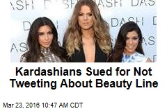 Kardashians Sued for Not Tweeting About Beauty Line