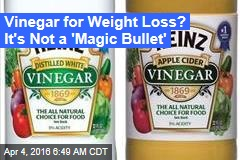 Vinegar for Weight Loss? It's Not a 'Magic Bullet'