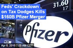Feds' Crackdown on Tax Dodges Kills $160B Pfizer Merger