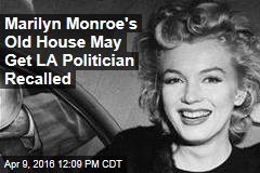 Marilyn Monroe's Old House May Get LA Politician Recalled
