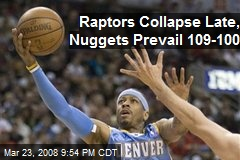 Raptors Collapse Late, Nuggets Prevail 109-100