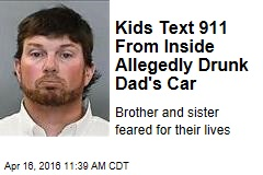 Kids Text 911 From Inside Allegedly Drunk Dad's Car