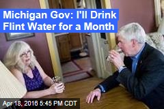 Michigan Gov: I'll Drink Flint Water for a Month