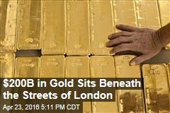 $200B in Gold Sits Beneath the Streets of London